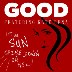 Let the Sun Shine Down on Me | GOOD feat. Kate Rena | Smart & Nett Entertainment